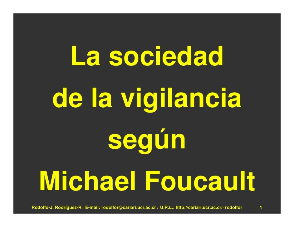 La sociedad           de la vigilancia                                      según    Michael Foucault Rodolfo-J. Rodríguez...