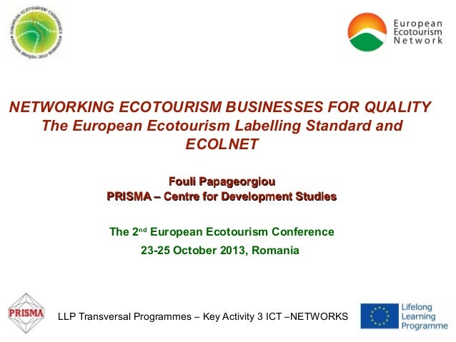 NETWORKING ECOTOURISM BUSINESSES FOR QUALITY The European Ecotourism Labelling Standard and ECOLNET Fouli Papageorgiou PRI...