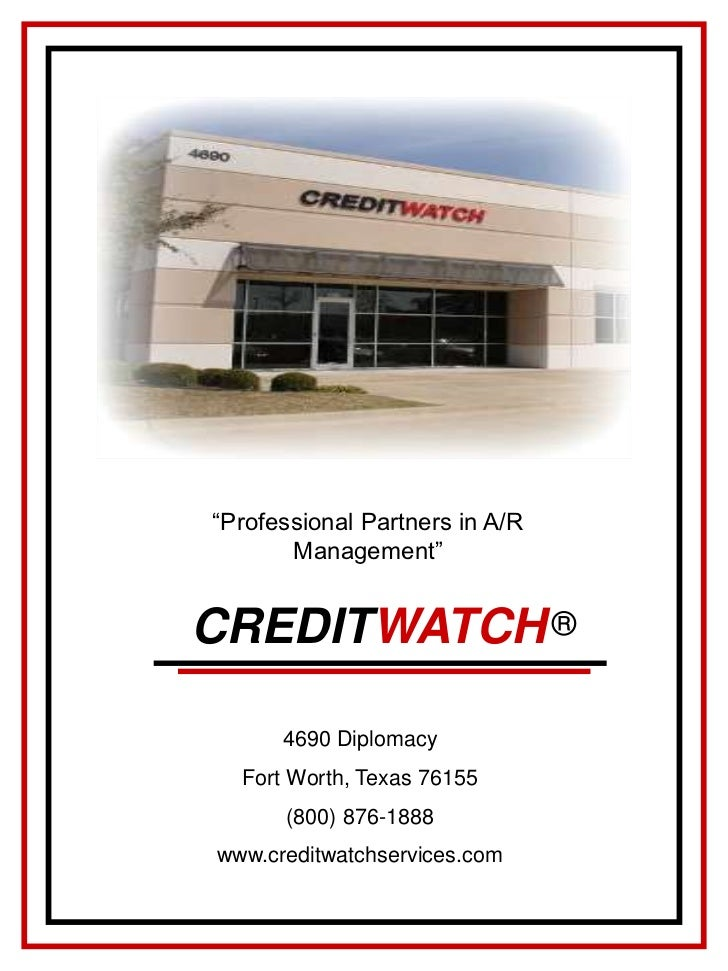 "®<br />""Professional Partners in A/R Management""<br />CREDITWATCH<br />4690 Diplomacy<br />Fort Worth, Texas 76155<br />(8..."