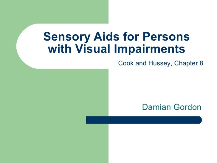Sensory Aids for Persons with Visual Impairments Damian Gordon  Cook and Hussey, Chapter 8