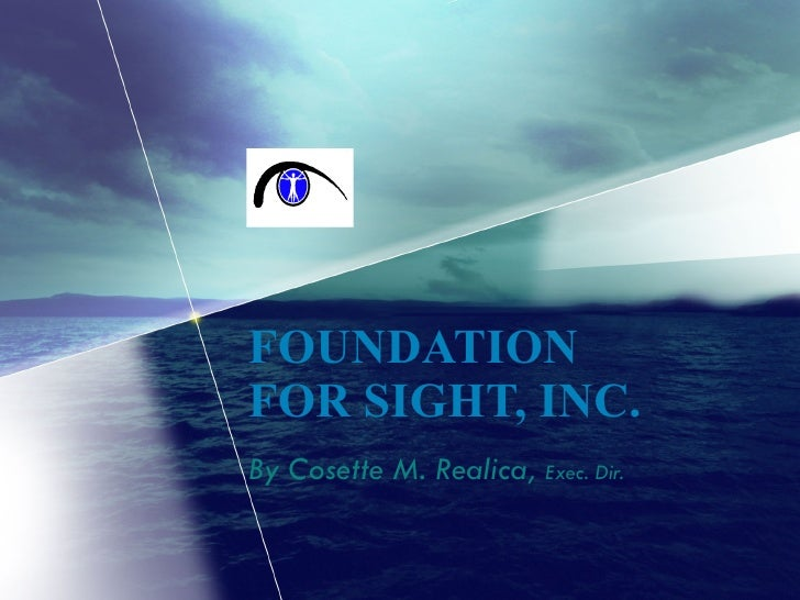 FOUNDATION FOR SIGHT, INC. By Cosette M. Realica,  Exec. Dir.