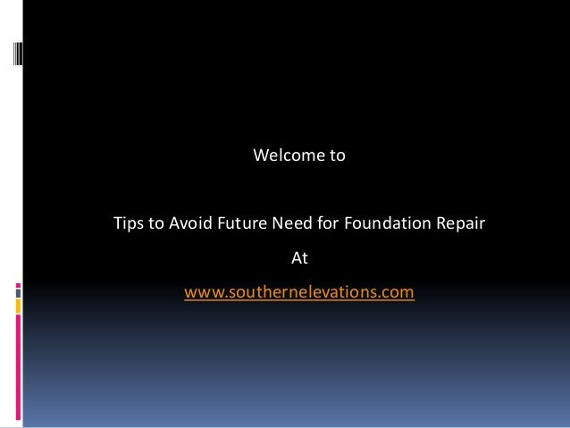 Welcome toTips to Avoid Future Need for Foundation Repair                      At        www.southernelevations.com