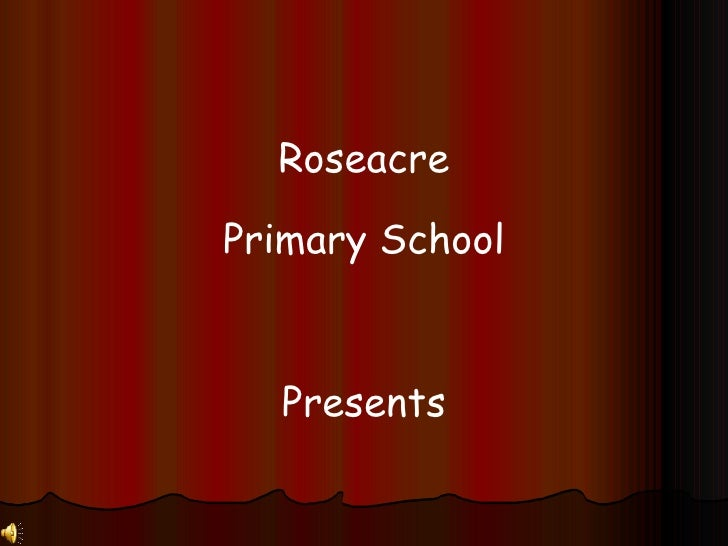 Roseacre Primary School Presents