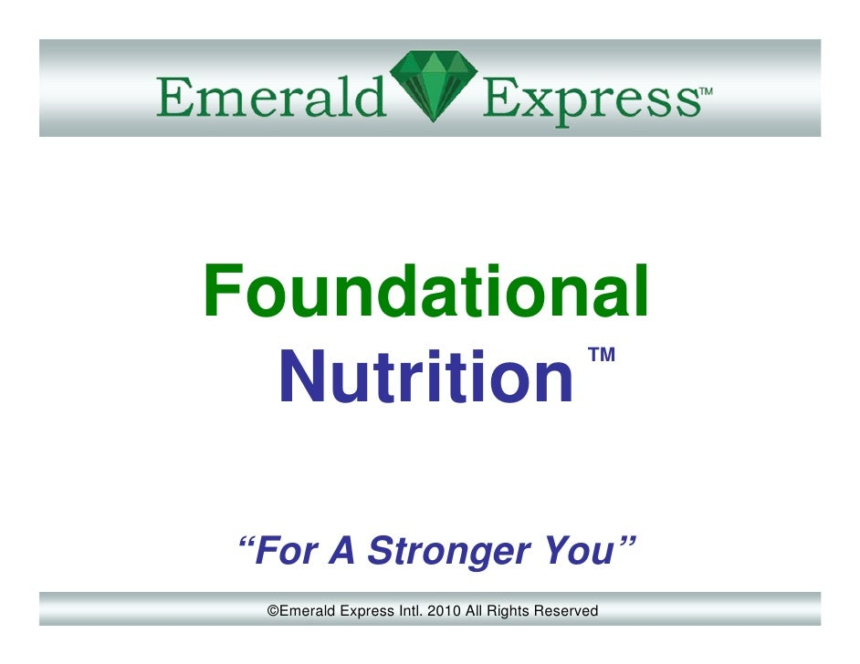 "Foundational                                              TM  Nutrition""For A Stronger You"" ©Emerald Express Intl. 2010 Al..."