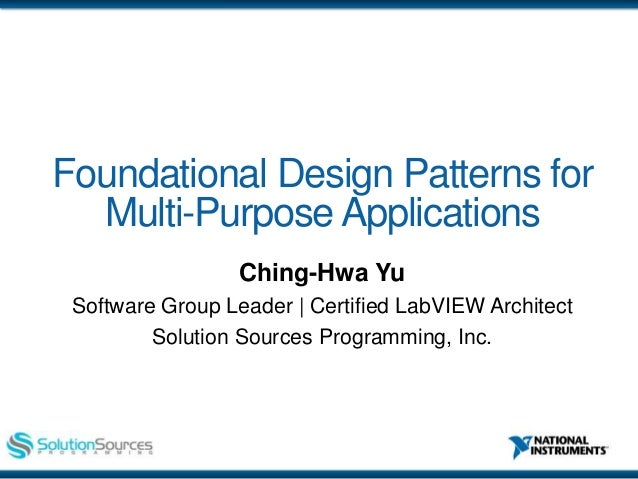 ni.com Foundational Design Patterns for Multi-Purpose Applications Ching-Hwa Yu Software Group Leader | Certified LabVIEW ...