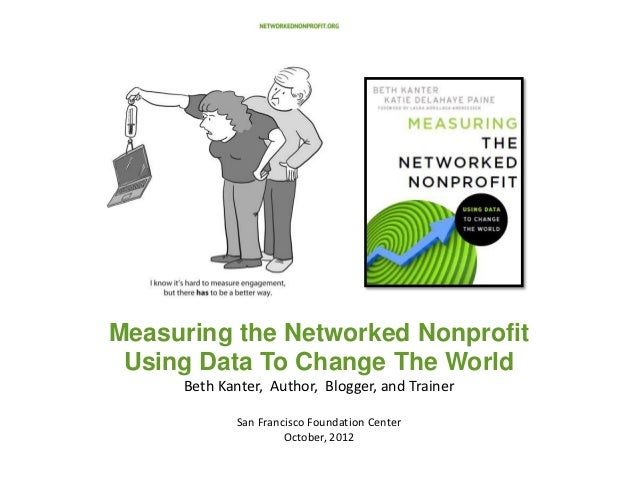 Measuring the Networked Nonprofit Using Data To Change The World     Beth Kanter, Author, Blogger, and Trainer            ...