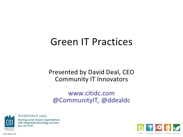 Green IT Practices Presented by David Deal, CEO Community IT Innovators www.citidc.com @CommunityIT, @ddealdc