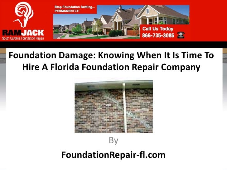 Foundation Damage: Knowing When It Is Time To   Hire A Florida Foundation Repair Company                     By           ...