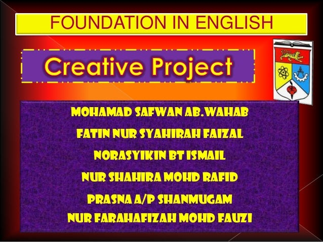 FOUNDATION IN ENGLISH Mohamad safwan ab.wahab  Fatin nur syahirah faizal    Norasyikin bt ismail   Nur shahira mohd rafid ...