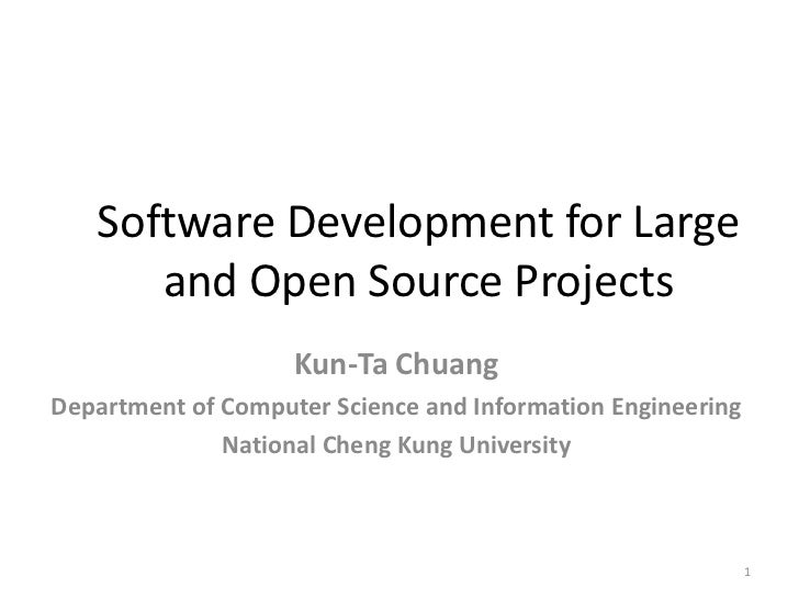 Software Development for Large      and Open Source Projects                    Kun-Ta ChuangDepartment of Computer Scienc...