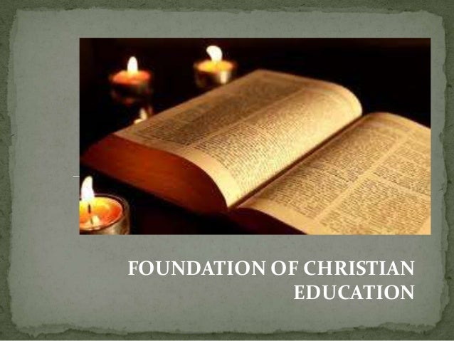 FOUNDATION OF CHRISTIAN             EDUCATION