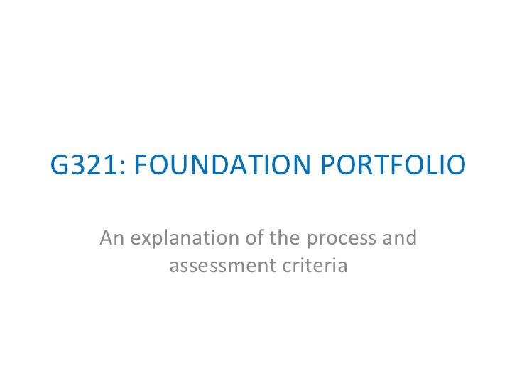 G321: FOUNDATION PORTFOLIO An explanation of the process and assessment criteria