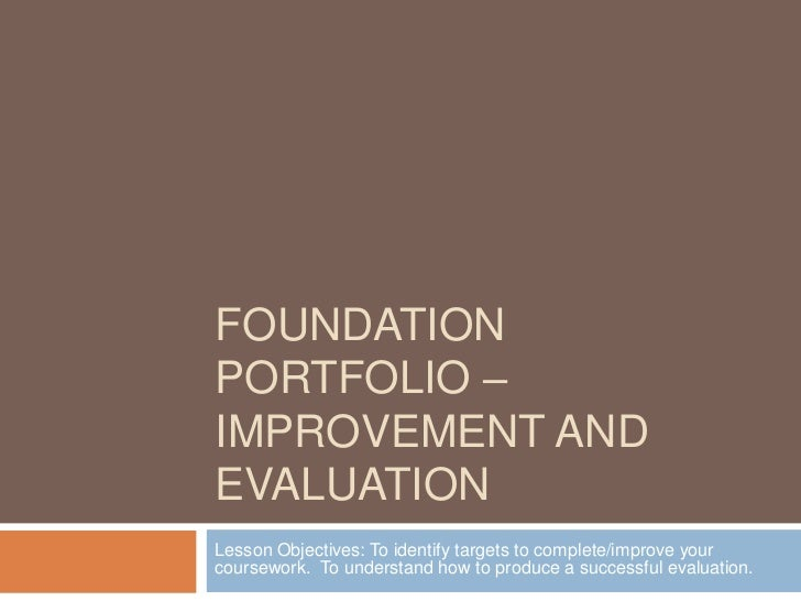Foundation Portfolio – Improvement and evaluation<br />Lesson Objectives: To identify targets to complete/improve your cou...
