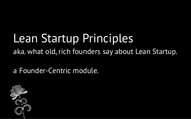 Lean Startup Principles aka. what old, rich founders say about Lean Startup. a Founder-Centric module.