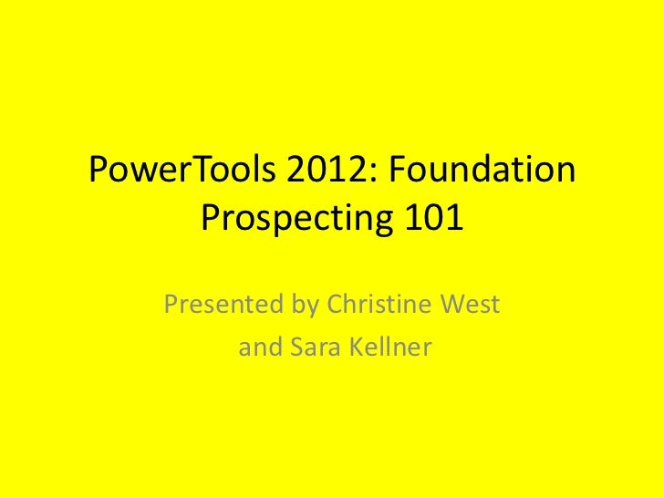 Foundation prospecting 101 november 2011 for houston power tools conference