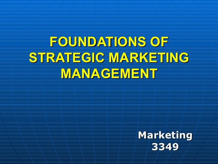 FOUNDATIONS OF STRATEGIC MARKETING MANAGEMENT Marketing 3349