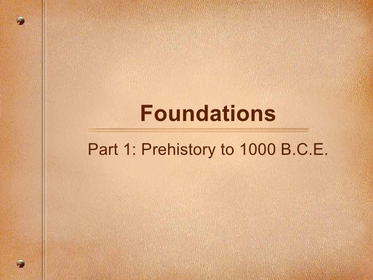 Foundations Part 1: Prehistory to 1000 B.C.E.