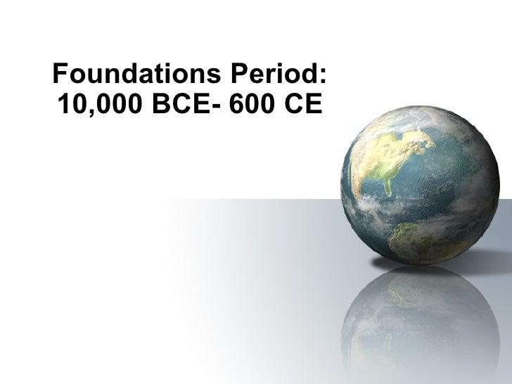 Foundations Period: 10,000 BCE- 600 CE