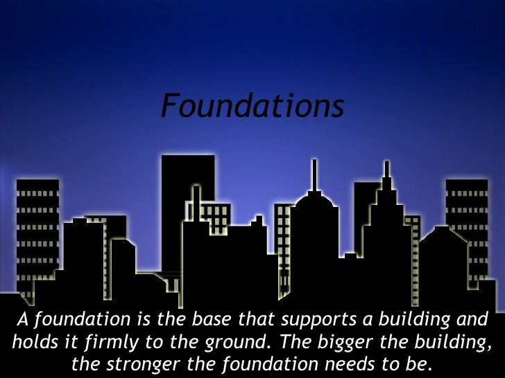 Foundations A foundation is the base that supports a building and holds it firmly to the ground. The bigger the building, ...