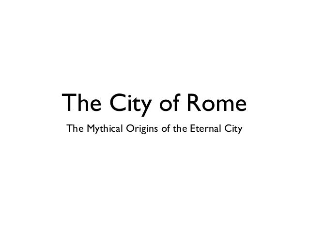 The City of RomeThe Mythical Origins of the Eternal City