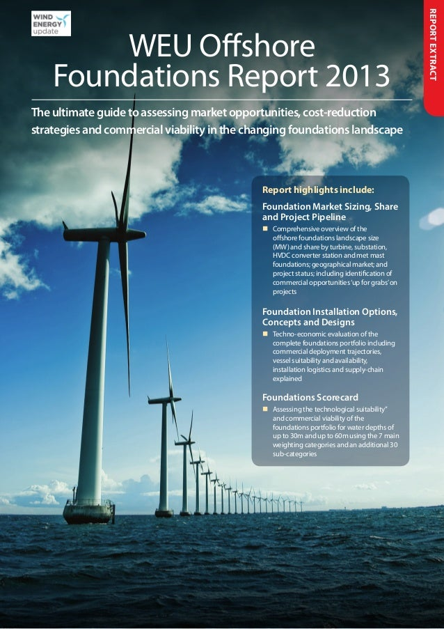 Report Extract        WEU Offshore    Foundations Report 2013The ultimate guide to assessing market opportunities, cost-re...