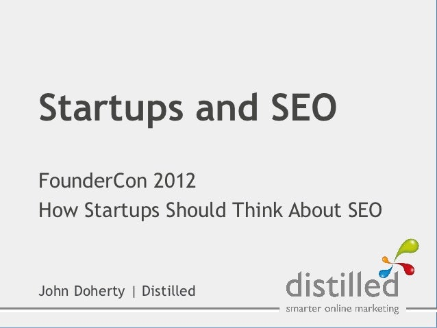 Startups and SEOFounderCon 2012How Startups Should Think About SEOJohn Doherty | Distilled