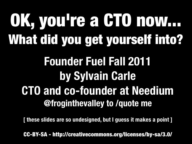 OK, youre a CTO now...What did you get yourself into?      Founder Fuel Fall 2011         by Sylvain Carle  CTO and co-fou...