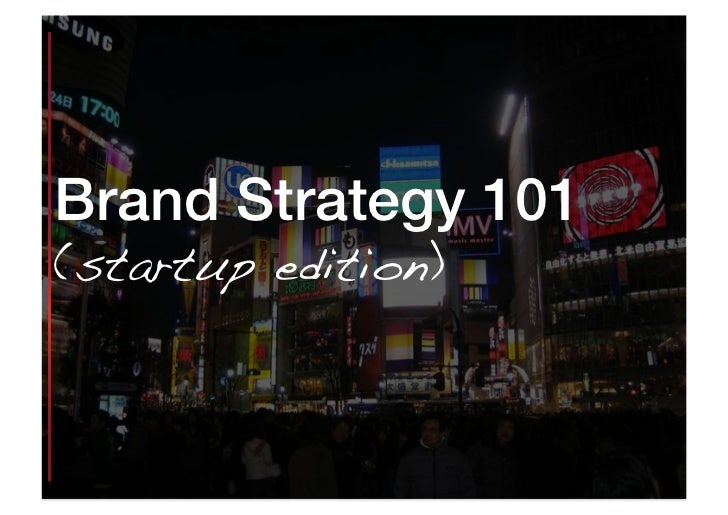 Brand Strategy 101!(startup edition)!Copyright Propellerfish Private Limited 2011