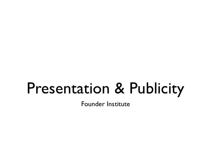 Founder institute : Presentation and Publicity