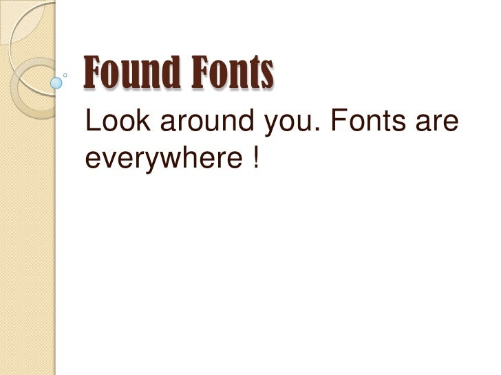 Found Fonts<br />Look around you. Fonts are everywhere !<br />