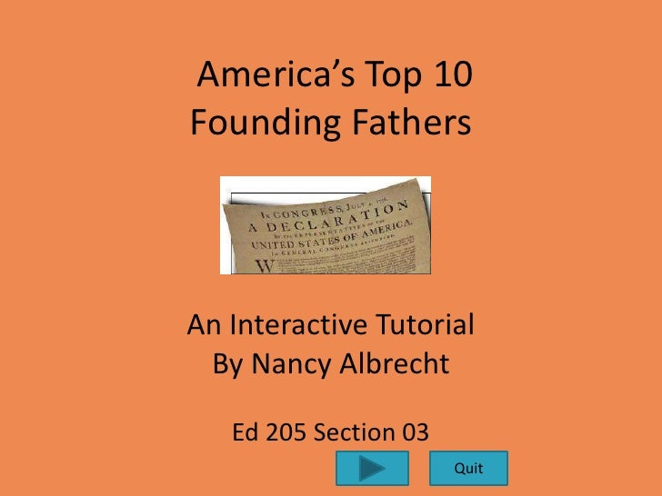 America's Top 10 Founding Fathers    An Interactive Tutorial  By Nancy Albrecht     Ed 205 Section 03                     ...