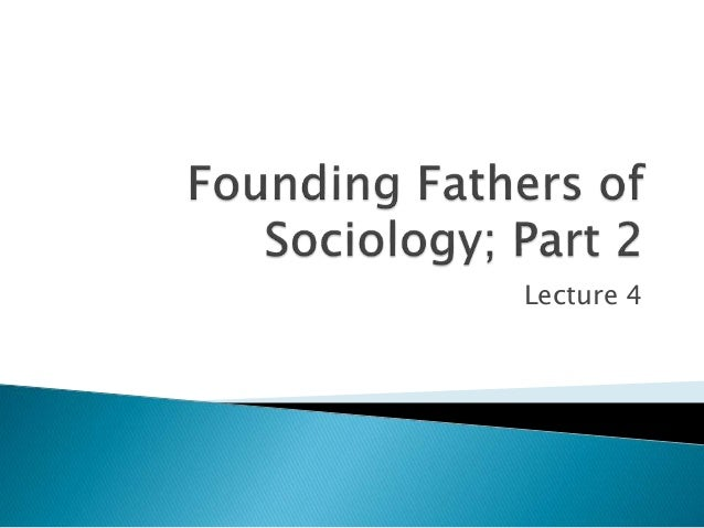 founding fathers of sociology of education The founding fathers of sociology sociology is the study of society of human social life, groups and societies plato and socrates argued about their thoughts and views on social behaviour, but they did not make systematic observations to test their theories.