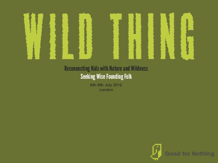 Reconnecting Kids with Nature and Wildness       Seeking Wise Founding Folk            6th-8th July 2012                 L...