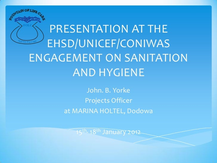 PRESENTATION AT THE    FOLCMOT          EHSD/UNICEF/CONIWAS    TO: WE CARE        ENGAGEMENT ON SANITATION               A...