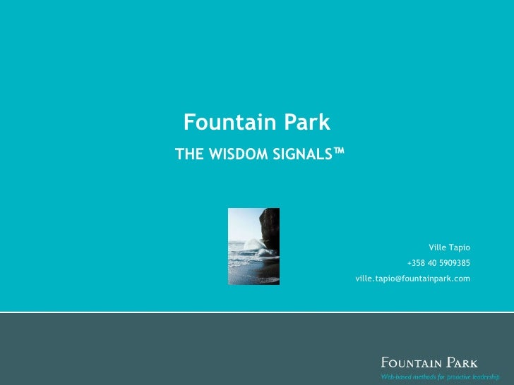 Fountain Park THE WISDOM SIGNALS ™   Ville Tapio +358 40 5909385 [email_address]