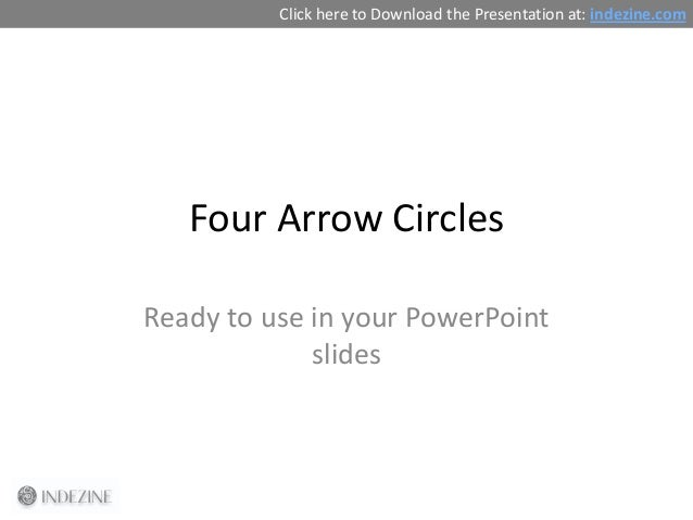 Four Arrow Circles Ready to use in your PowerPoint slides Click here to Download the Presentation at: indezine.com