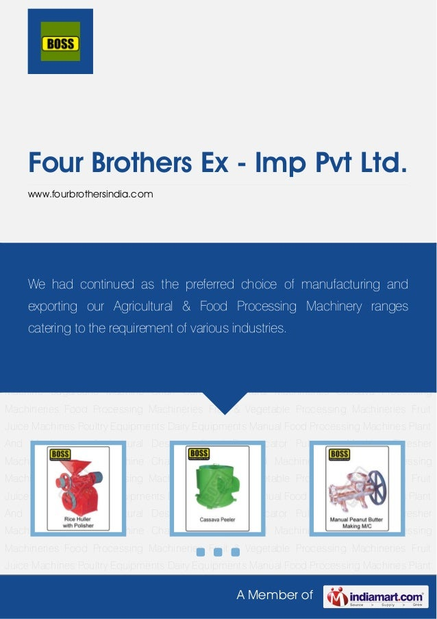 A Member ofFour Brothers Ex - Imp Pvt Ltd.www.fourbrothersindia.comAgricultural Machineries Cassava Processing Machineries...