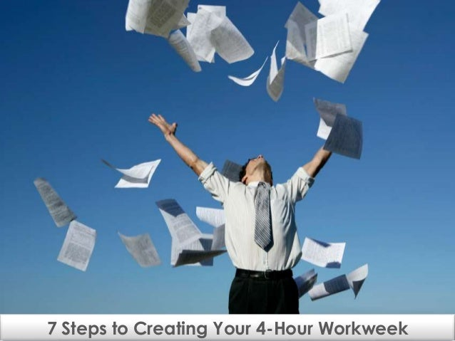 """7 Steps to Creating Your 4-Hour Workweek"" 7 Steps to Creating Your 4-Hour Workweek"