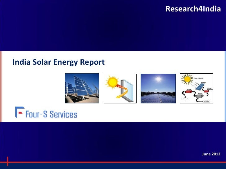 Research4IndiaIndia Solar Energy Report                                                         June 2012                 ...