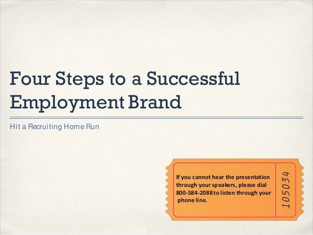 Four Steps to a Successful Employment Brand H it a Recruiting H ome Run  If you cannot hear the presentation through your ...