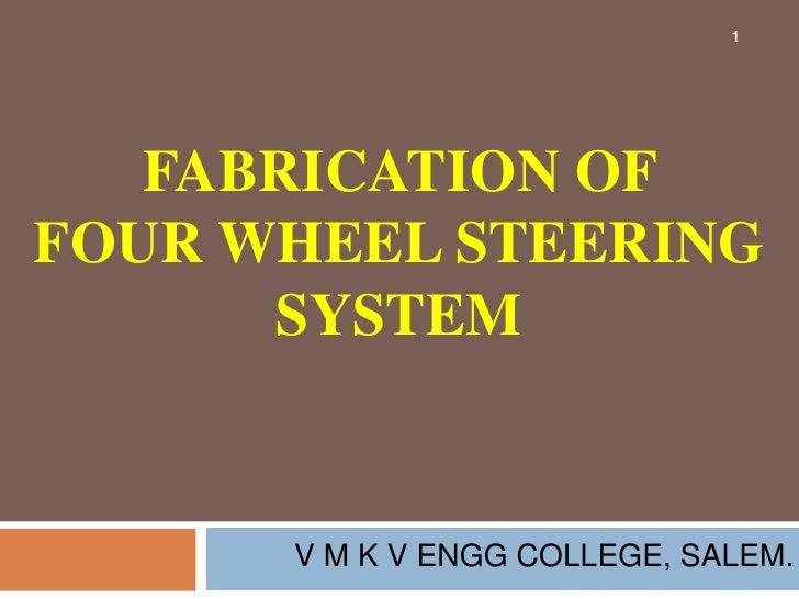 FABRICATION OF FOUR WHEEL STEERING SYSTEM<br />1<br />V M K V ENGG COLLEGE, SALEM.<br />