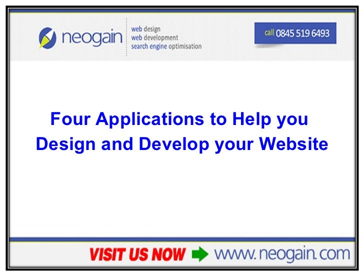 <ul><li>Four Applications to Help you  </li></ul><ul><li>Design and Develop your Website </li></ul>