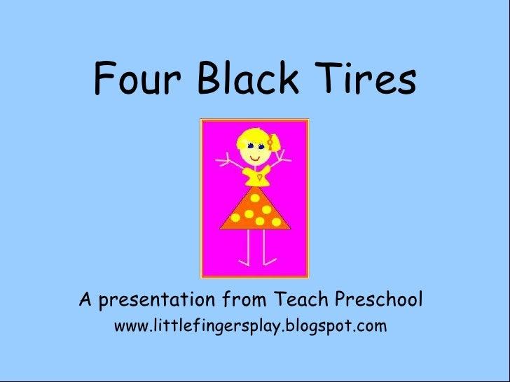 Four Black Tires<br />A presentation from Teach Preschool<br />www.littlefingersplay.blogspot.com<br />