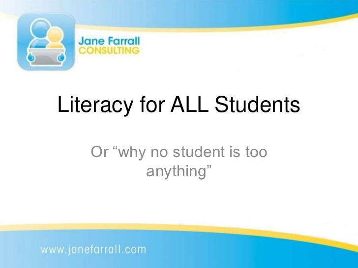 "Literacy for ALL Students   Or ""why no student is too          anything"""