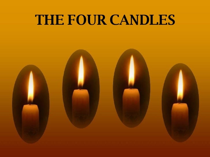 THE FOUR CANDLES Copyright © 2007 Tommy's Window. All Rights Reserved ♫  Turn on your speakers! CLICK TO ADVANCE SLIDES To...