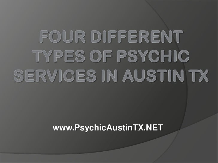 Four Different Types of Psychic Services in Austin TX<br />www.PsychicAustinTX.NET<br />