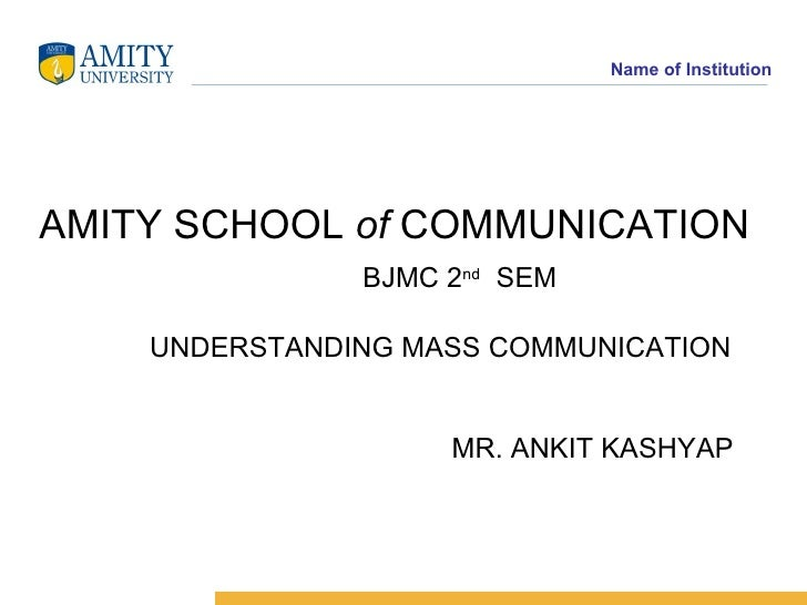 Name of InstitutionAMITY SCHOOL of COMMUNICATION               BJMC 2nd SEM    UNDERSTANDING MASS COMMUNICATION           ...