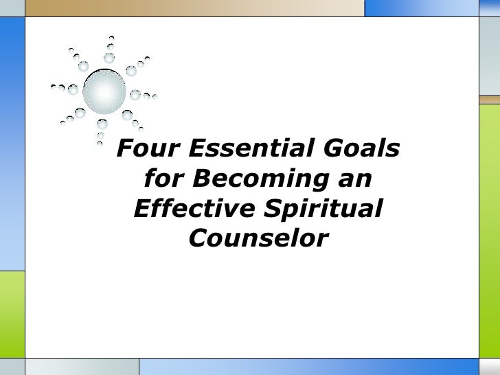 Four Essential Goals  for Becoming an Effective Spiritual      Counselor