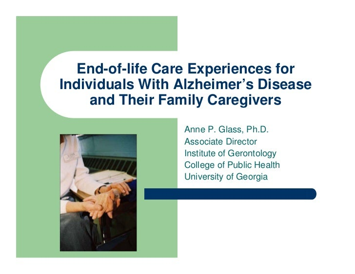 End-of-life Care Experiences forIndividuals With Alzheimer's Disease     and Their Family Caregivers                 Anne ...