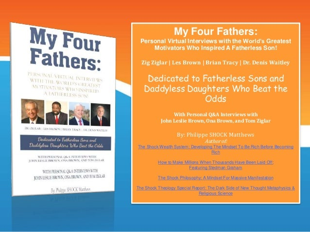 My Four Fathers: Personal Virtual Interviews with the World's Greatest Motivators Who Inspired A Fatherless Son! Zig Zigla...
